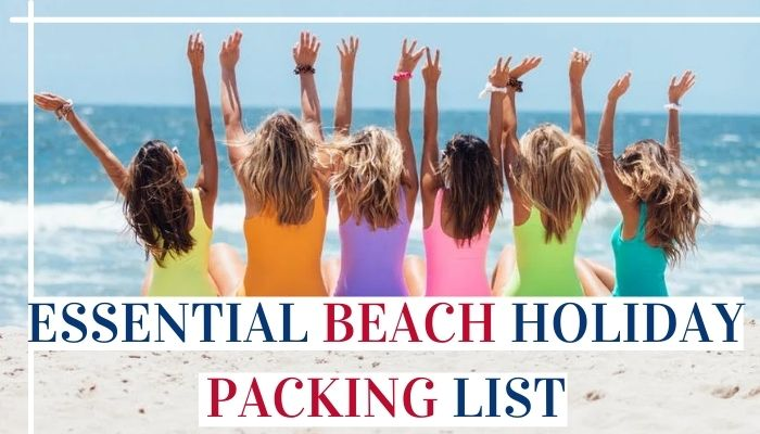 Essential Beach Holiday Packing List