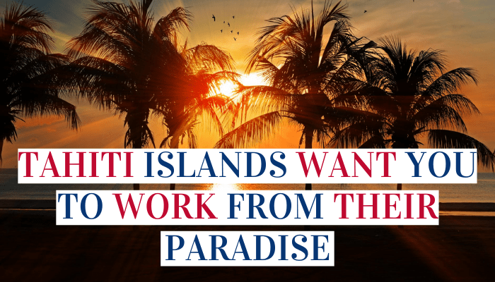 Tahiti Islands Want You To Work From Their Paradise
