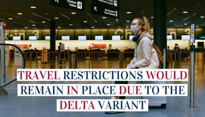Travel Restrictions Would Remain In Place Due To The Delta Variant Image
