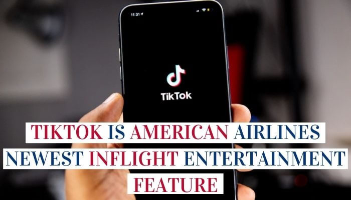 TikTok Is American Airlines Newest Inflight Entertainment Feature Image