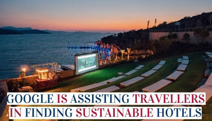 Google Is Assisting Travellers In Finding Sustainable Hotels Image